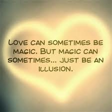 Love. It's simply an illusion.